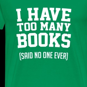 I Have Too Many Books Said No One Ever Book Lover