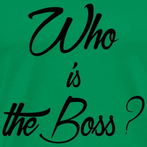 who is the boss - T-shirt Premium Homme
