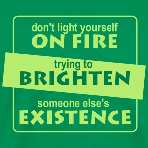 Do not light yourself on fire trying to brighten ...
