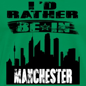 Gift Id rather be in Manchester - Men's Premium T-Shirt