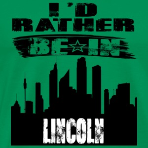Gift Id rather be in Lincoln - Men's Premium T-Shirt