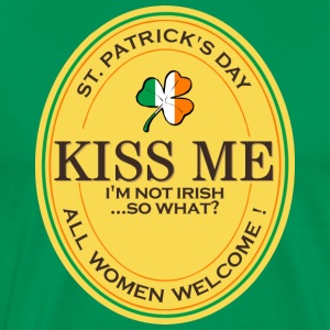 Kiss me I'm not Irish - all women welcome!
