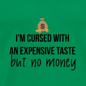 Cursed with expensive taste - Men's Premium T-Shirt