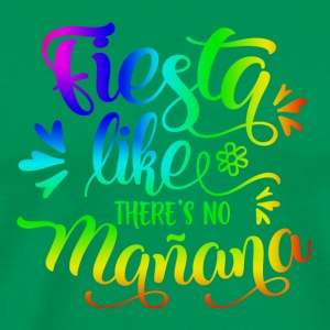 FIESTA LIKE THERES NO MANANA - Mannen Premium T-shirt