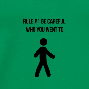 Be careful who you went to - Men's Premium T-Shirt