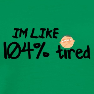 I am like 104% tired - Men's Premium T-Shirt