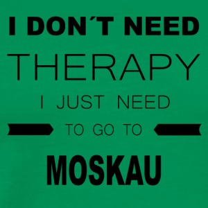 i dont need therapy i just need to go to MOSKAU - Männer Premium T-Shirt