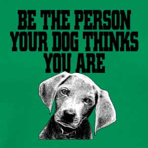 Dog - Be the person .. - - Men's Premium T-Shirt