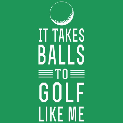 It Takes Balls to Golf Like Me