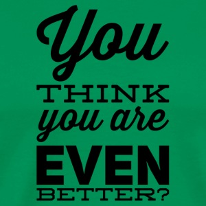 You are even better - Men's Premium T-Shirt
