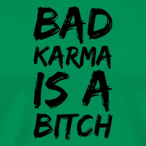 Bad karma is a bitch - Men's Premium T-Shirt
