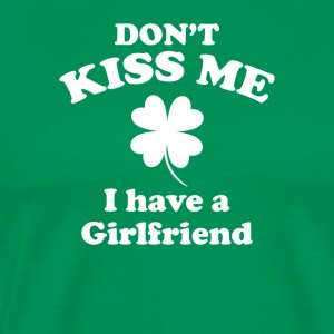 Don't Kiss Me I Have A Girlfriend St Patricks Day