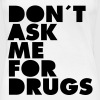 Don´t Ask Me For Drugs - Women's Premium T-Shirt