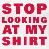 stop_looking_at_my_shirt - Vrouwen Premium T-shirt