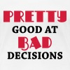 Pretty good at bad decisions - Women's Premium T-Shirt