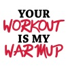 Your workout is my warmup - Frauen Premium T-Shirt