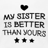 My sister is better than yours - Women's Premium T-Shirt