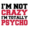 I'm not crazy, I'm totally Psycho - Women's Premium T-Shirt