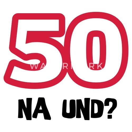 Zum 50 Geburtstag Ein Shirt 50 Na Und Women S Premium T Shirt