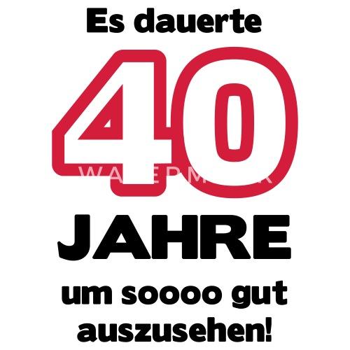 Zum 40 Geburtstag Ein Shirt Es Dauerte 40 Jahre Um Soooo Gut