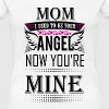 MOM I USED TO BE YOUR ANGEL NOW YOU ARE MINE  - Women's Premium T-Shirt