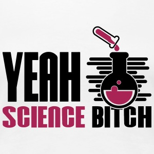 Yeah Science Bitch Chemistry - Women's Premium T-Shirt