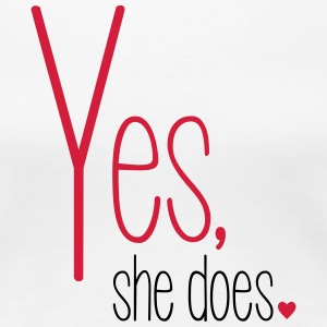 Yes she does - Women's Premium T-Shirt
