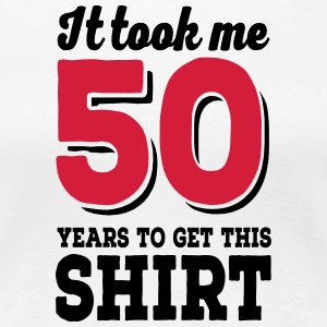 It took me 50 years to get this shirt - Frauen Premium T-Shirt