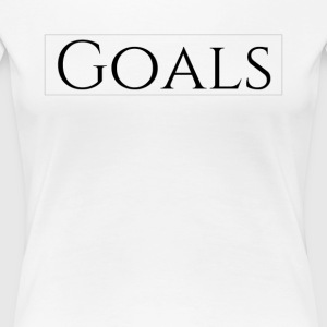 Goals - Women's Premium T-Shirt