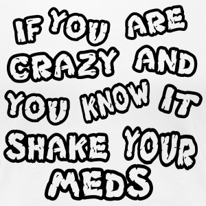 If you are crazy and you know it shake your meds - Frauen Premium T-Shirt