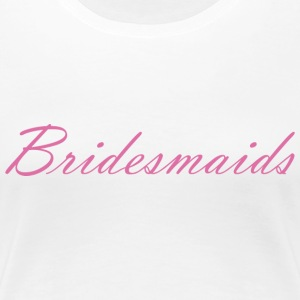 Bridesmaids - Frauen Premium T-Shirt