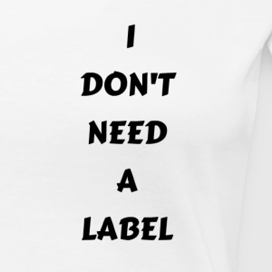 I DONT NEED A LABEL - Women's Premium T-Shirt