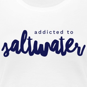 Addicted to Saltwater - Women's Premium T-Shirt