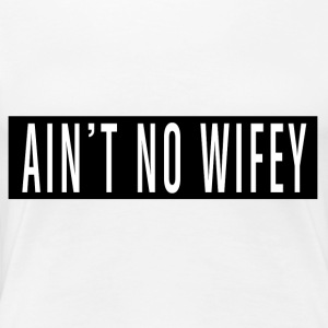 Is not No Wifey - Premium T-skjorte for kvinner