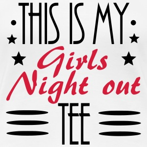 girls night out - Girls Night Out juhlia Naiset Team - Naisten premium t-paita