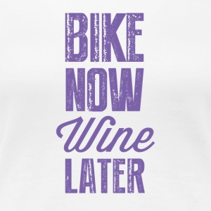 Bike now wine later OK - Women's Premium T-Shirt