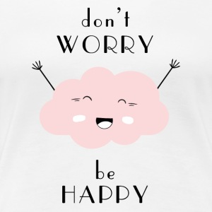 Don't worry be happy - Frauen Premium T-Shirt