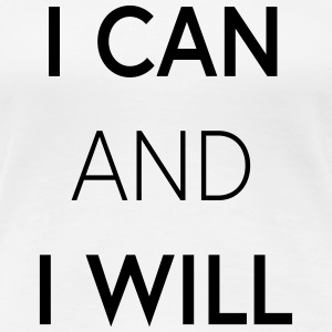 I CAN AND I WILL - Frauen Premium T-Shirt