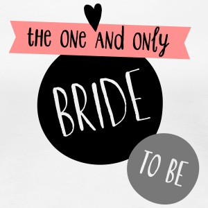 Bride to be - the one and only - Frauen Premium T-Shirt