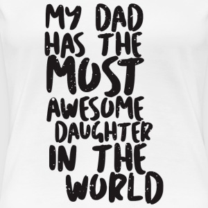 MY DAD has awesome daughter - Women's Premium T-Shirt