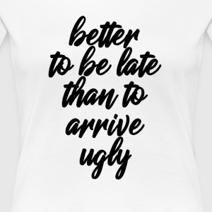Better Late Then Ugly - Women's Premium T-Shirt