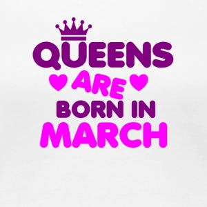 Queens are born in March Crown Legends - Women's Premium T-Shirt