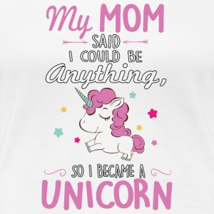 My mom said I could be a unicorn