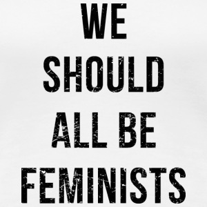 We Should All Be Feminists - Women's Premium T-Shirt