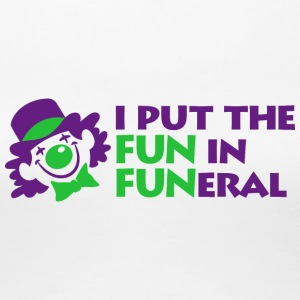 I Put The Fun In Funeral - Women's Premium T-Shirt