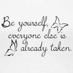 Be yourself everyone else is already taken - Women's Premium T-Shirt