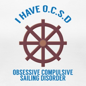 Sailing: I have OSCD .. - Women's Premium T-Shirt
