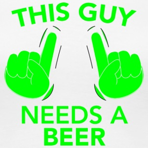 THIS GUY NEEDS A BEER green - Women's Premium T-Shirt