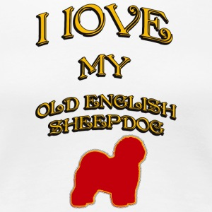I LOVE MY DOG Old English Sheepdog - Women's Premium T-Shirt