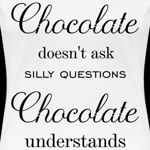 Chocolate does not ask silly questions